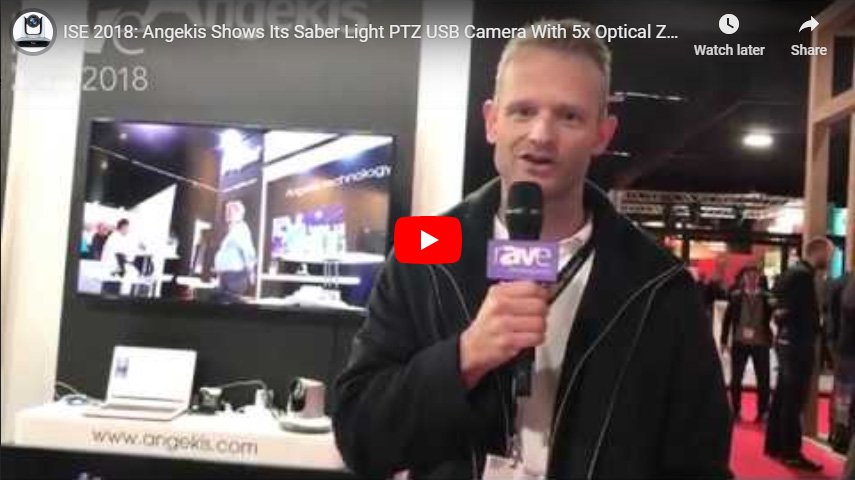 ISE 2018:Angekis Shows Its Saber Light PTZ USB Camera With 5x Optical Zoom